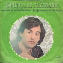 Slabinac Krunoslav - Odrasti Al Ostani Mlada/ja Pjesmom Tjeram Tugu
