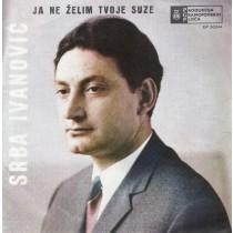 Ivanovic Srba - Ja Ne Zelim Tvoje Suze/canario/ozorba/bela Stena