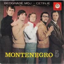 Montenegro Five - Beograde Moj/cetinje/mozda Je Kasno Mozda Je Rano/glorija