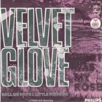 Velvet Glove - Sweet Was My Rose/roll Me Down A Little Sunshine