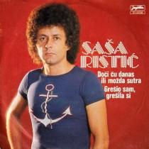 Ristic Sasa - Doci Cu Danas Ili Mozda Sutra/gresio Sam Gresila Si