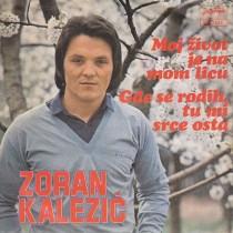 Kalezic Zoran - Moj Zivot Je Na Mom Licu/gde Se Rodih Tu Mi Srce Osta