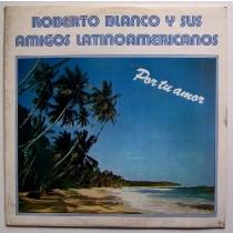 Blanco Roberto Sus Amigos Latinoamericanos - Por Tu Amor