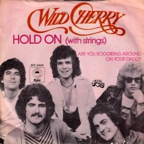Wild Cherry - Hold On With Strings/are You Boogieing Around On Your Daddy