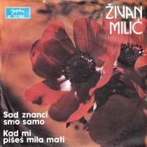 Milic Zivan - Sad Znanci Smo Samo/kad Mi Pises Mila Mati