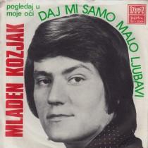 Kozjak Mladen - Daj Mi Samo Malo Ljubavi/pogledaj U Moje Oci