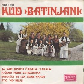 Kud Batinjani - Ja Sam Jovicu Carala Varala/kiceno Nebo Zvijezdama/sunasce Se Iza Gore Krade/sto no Bruji