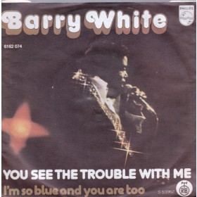 White Barry - You See The Trouble With Me/im So Blue And You Are Too