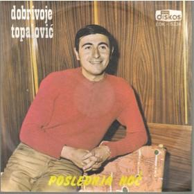 Topalovic Dobrivoje - Poslednja Noc/srecan Ti Majko Rodjen Dan/ne Idi Ne Idi/vrati Se Molim Te