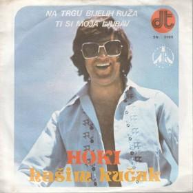 Kucuk-Hoki Hasim - Na Trgu Bijelih Ruza/ti Si Moja Ljubav