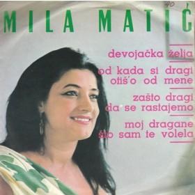 Matic Mila - Devojacka Zelja/od Kada Si Dragi Otiso Od Mene/zasto Dragi Da Se Rastajem/moj Dragane Sto Sam Te Volela