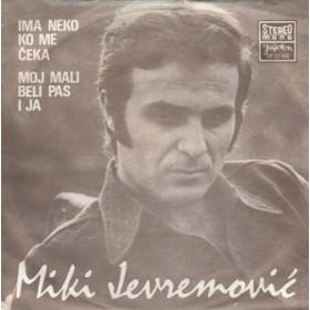 Jevremovic Miki - Ima Neko Ko Me Ceka/moj Mali Beli Pas I Ja