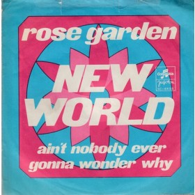 New World - Rose Garden/aint Nobody Ever Gonna Wonder Why