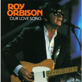 Orbison Roy - Our Love Song